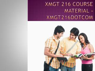 XMGT 216  Course Material - xmgt216dotcom