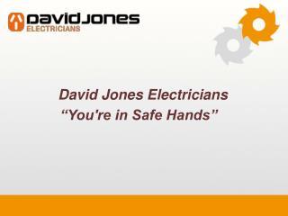 David Jones Electricians - You're in Safe Hands