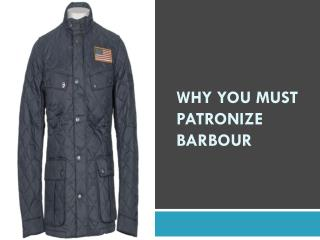 Why You Must Patronize Barbour