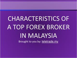CHARACTERISTICS OF A TOP FOREX BROKER IN MALAYSIA