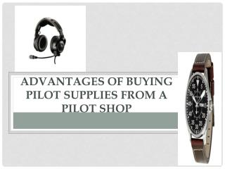 Advantages of buying pilot supplies from a pilot shop