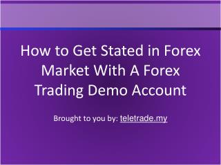 How to Get Stated in Forex Market With A Forex Trading Demo