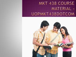 MKT 438 Course Material - uopmkt438dotcom