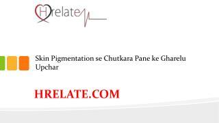 Janiye Skin Pigmentation Se Chutkara Pane Ke Gharelu Upaye