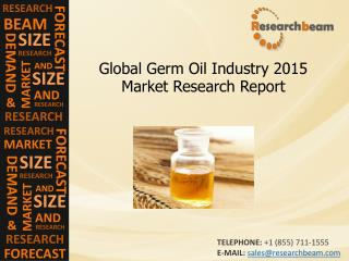Global Germ Oil Industry Size, Share, Demand, Analysis,2015