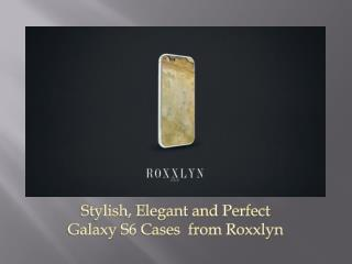 Stylish, Elegant and Perfect Galaxy S6 Cases  from Roxxlyn