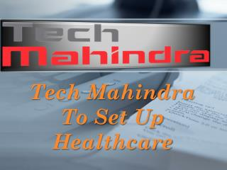 Tech Mahindra to set up healthcare unit with $94 mn deal