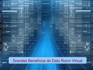 Grandes Benefícios do Data Room Virtual
