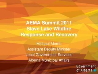AEMA Summit 2011 Slave Lake Wildfire  Response and Recovery
