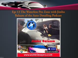 Ep: 13 The Waterless Pro Zone with Jimbo Balaam of the Auto