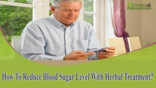 How To Reduce Blood Sugar Level With Herbal Treatment?