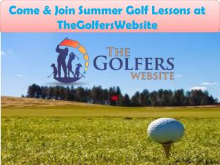 Come & Join Summer Golf Lessons at TheGolfersWebsite