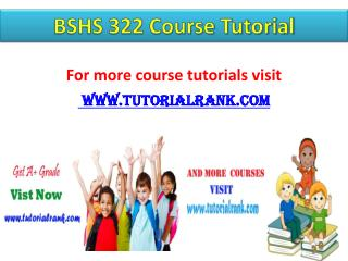 BSHS 322 Course Tutorial / tutorialrank