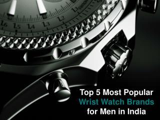 Top 5 Most Popular Wrist Watch Brands for Men in India