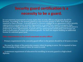 Security guard certification is a necessity to be a guard.