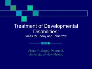 Treatment of Developmental Disabilities:  Ideas for Today and Tomorrow