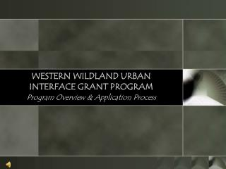WESTERN WILDLAND URBAN  INTERFACE GRANT PROGRAM