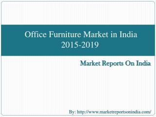 Office Furniture Market in India 2015-2019