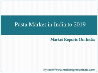 Pasta Market in India to 2019 - Market Size, Development, an