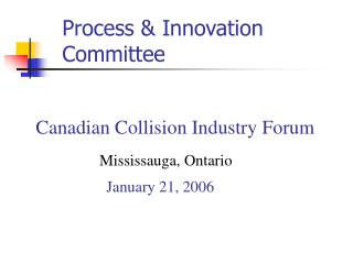 Canadian Collision Industry Forum                 Mississauga, Ontario                   January 21, 2006