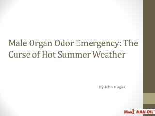 Male Organ Odor Emergency - The Curse of Hot Summer Weather
