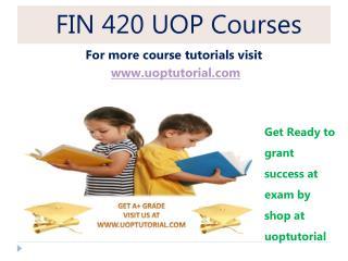 FIN 420 UOP TUTORIAL / Uoptutorial