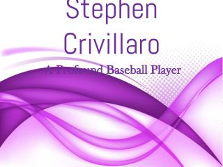 Stephen Crivillaro  - A Profound Baseball Player