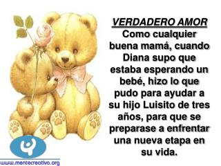 VERDADERO AMOR  Como cualquier buena mam , cuando Diana supo que estaba esperando un beb , hizo lo que pudo para ayudar