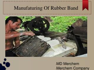 Merchem Company Review- Manufacturing of Rubber Band