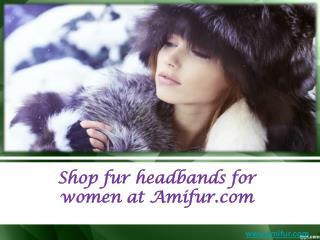 Shop fur headbands for women at Amifur.com