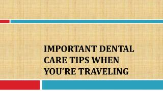 Important Dental Care Tips When You�re Traveling