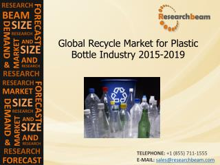 Recycle Market for Plastic Bottle Industry Size, 2015-2019