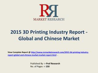 3D Printing Market Global and Chinese Analysis for 2015-2020