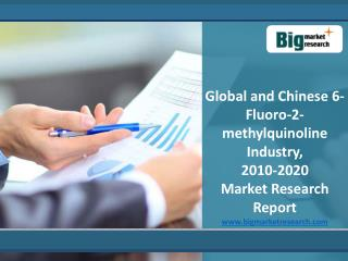 Global and Chinese 6-Fluoro-2-methylquinoline Market to 2020