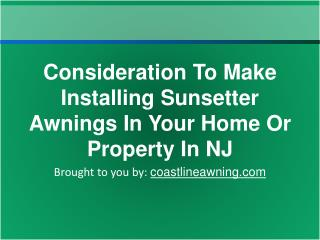 Consideration To Make Installing Sunsetter Awnings In Your H