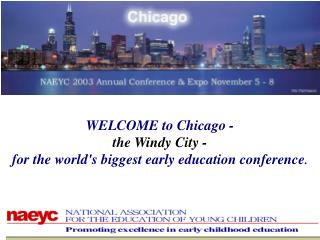 WELCOME to Chicago -                                        the Windy City -
