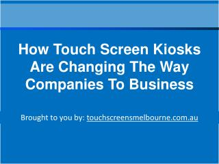 How Touch Screen Kiosks Are Changing The Way Companies To Bu