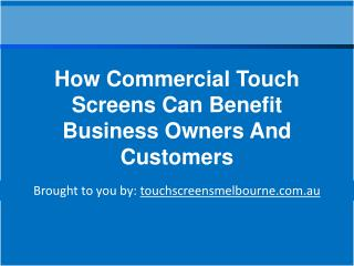 How Commercial Touch Screens Can Benefit Business Owners And