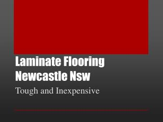 Laminate Flooring Newcastle Nsw: Tough and Inexpensive