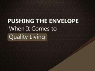 Pushing the Envelope When It Comes to Quality Living