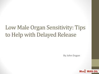 Low Male Organ Sensitivity: Tips to Help with Delayed