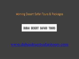 Exciting Dubai Morning Desert Safari Tours & Packages