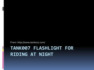 Tank007 flashlight for riding at night
