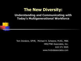 The New Diversity:  Understanding and Communicating with Today s Multigenerational Workforce
