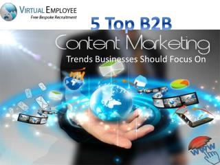 5 Top B2B Content Marketing Trends Businesses Should Focus O