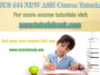 BUS 644 NEW ASH Course Tutorial / Tutorial Rank