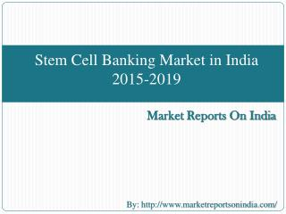 Stem Cell Banking Market in India 2015-2019