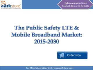 The Public Safety LTE & Mobile Broadband Market 2015 – 2030