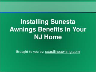 Installing Sunesta Awnings Benefits In Your NJ Home