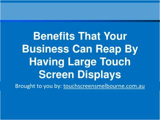 Benefits That Your Business Can Reap By Having Large Touch S